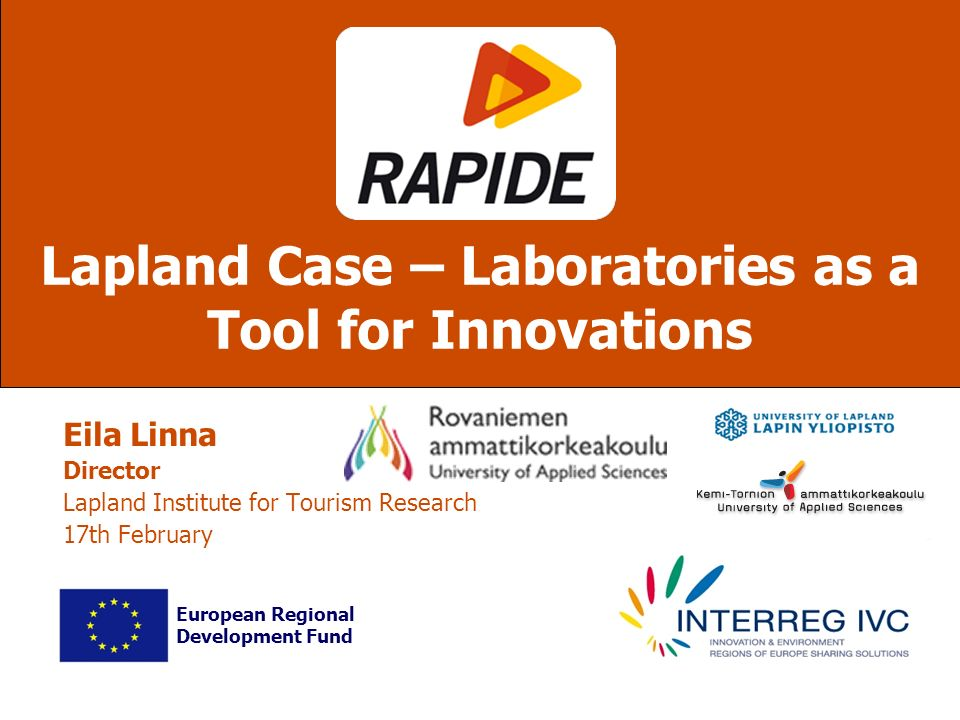 Eila Linna Director Lapland Institute for Tourism Research 17th February Lapland Case – Laboratories as a Tool for Innovations European Regional Development Fund