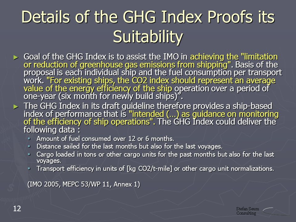 Details of the GHG Index Proofs its Suitability Goal of the GHG Index is to assist the IMO in achieving the limitation or reduction of greenhouse gas emissions from shipping .