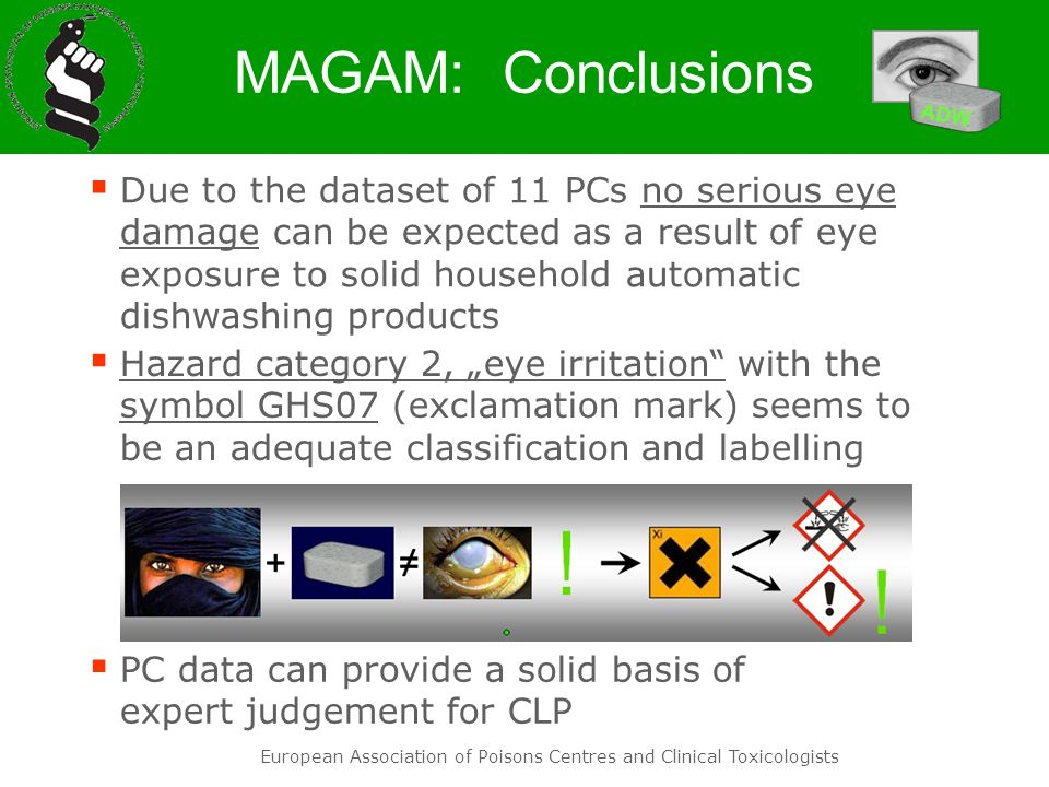 European Association of Poisons Centres and Clinical Toxicologists MAGAM: Conclusions PC data can provide a solid basis of expert judgement for CLP Du