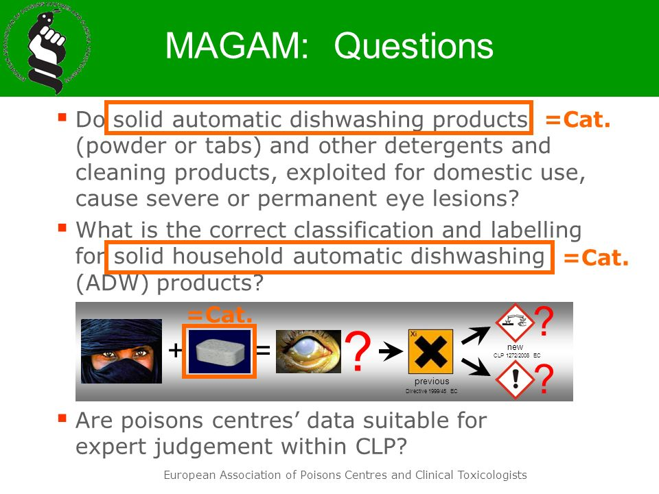 European Association of Poisons Centres and Clinical Toxicologists MAGAM: Methods A, D, CH: harmonised CSA TDI Categorisation System for Agents -> 6 categories Problem: 1998 – 2007 categorisation was done independently by each PC Product / Case Identification in 11 individual PCs Consequence: due to entirely different categories allocation of products to the listet 6 categories took 6 months more than expected
