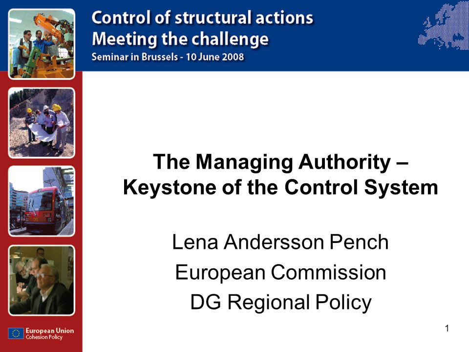 1 The Managing Authority – Keystone of the Control System Lena Andersson Pench European Commission DG Regional Policy