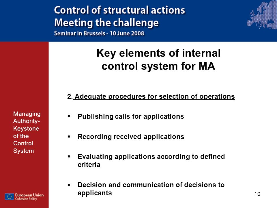 10 Key elements of internal control system for MA Managing Authority- Keystone of the Control System 2. Adequate procedures for selection of operation