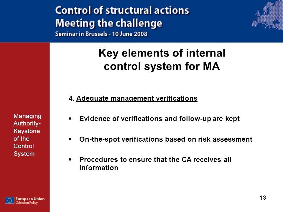 13 Key elements of internal control system for MA Managing Authority- Keystone of the Control System 4. Adequate management verifications Evidence of