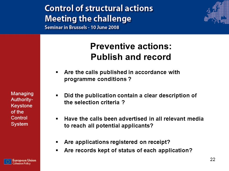 22 Preventive actions: Publish and record Managing Authority- Keystone of the Control System Are the calls published in accordance with programme cond