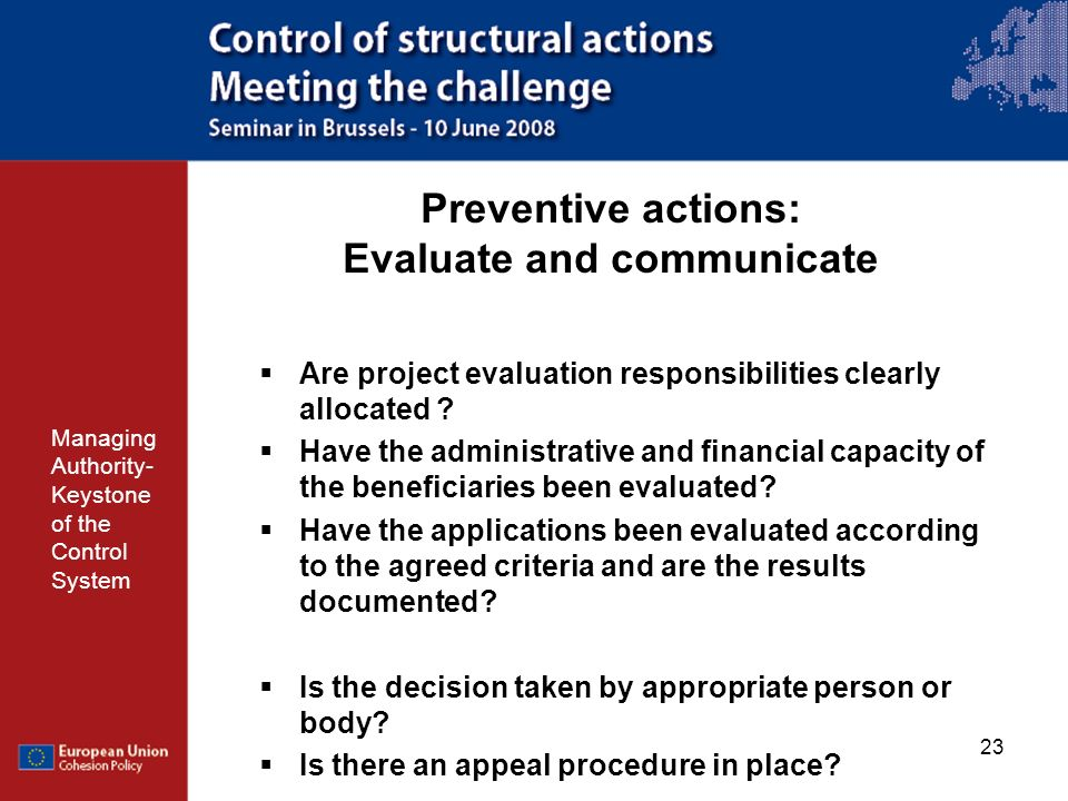 23 Preventive actions: Evaluate and communicate Managing Authority- Keystone of the Control System Are project evaluation responsibilities clearly all