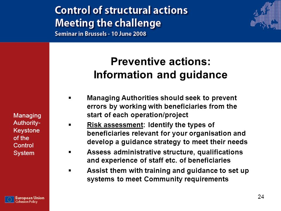 24 Preventive actions: Information and guidance Managing Authority- Keystone of the Control System Managing Authorities should seek to prevent errors
