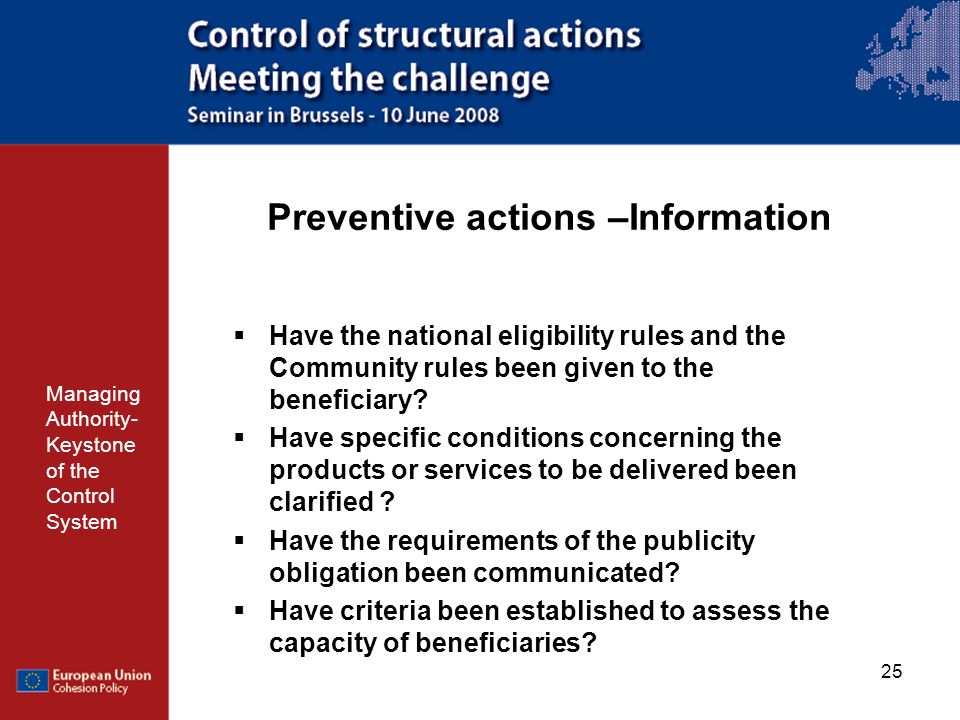25 Preventive actions –Information Managing Authority- Keystone of the Control System Have the national eligibility rules and the Community rules been