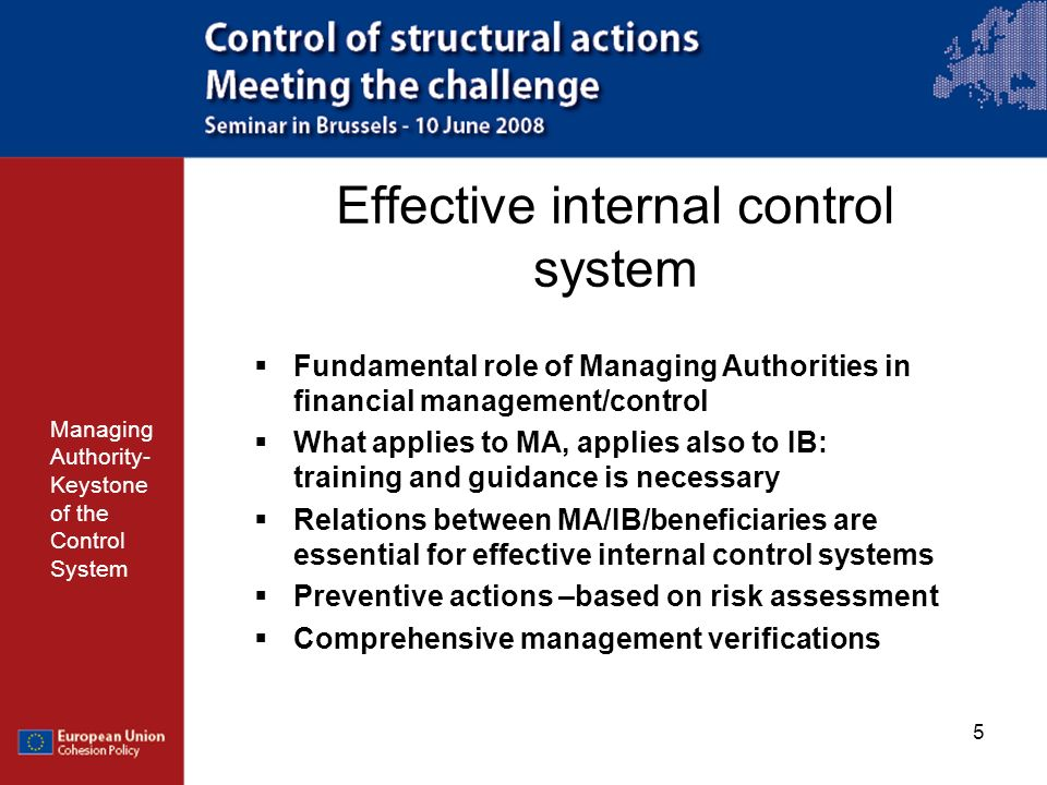 6 Effective internal control system Managing Authority- Keystone of the Control System Commission guidance note – system assessment Sets out key requirements for Managing Authorities, Certifying Authorities and Audit Authorities Contains assessment criteria to be used by auditors when evaluating the systems Can serve as a basis for self-assessment for all actors
