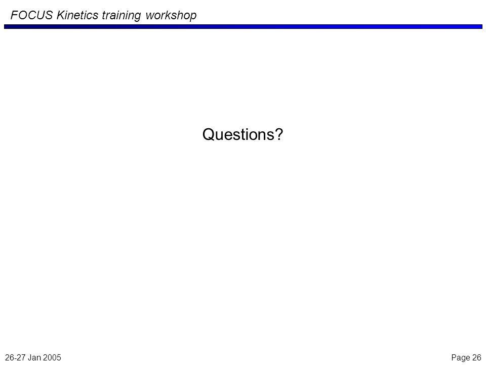 26-27 Jan 2005 Page 26 FOCUS Kinetics training workshop Questions