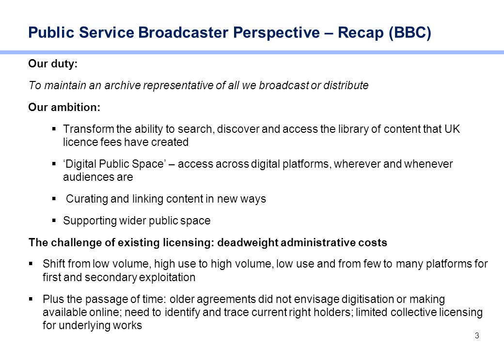 3 Public Service Broadcaster Perspective – Recap (BBC) Our duty: To maintain an archive representative of all we broadcast or distribute Our ambition: