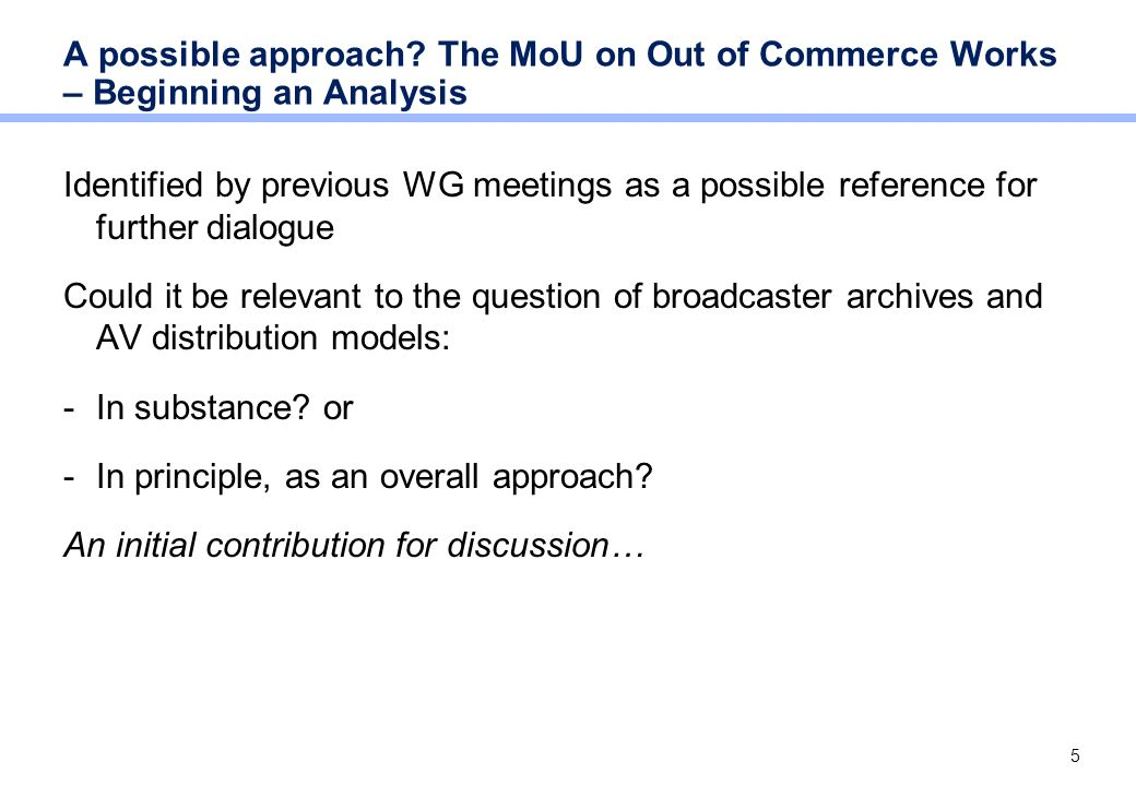 5 A possible approach? The MoU on Out of Commerce Works – Beginning an Analysis Identified by previous WG meetings as a possible reference for further