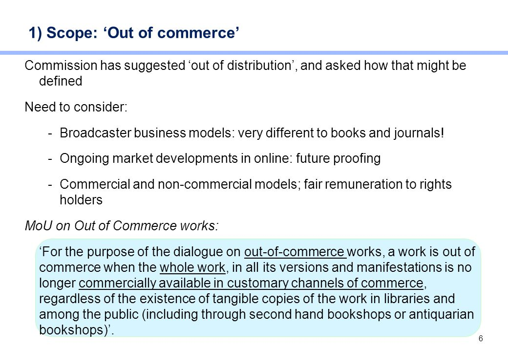 6 1) Scope: Out of commerce Commission has suggested out of distribution, and asked how that might be defined Need to consider: -Broadcaster business