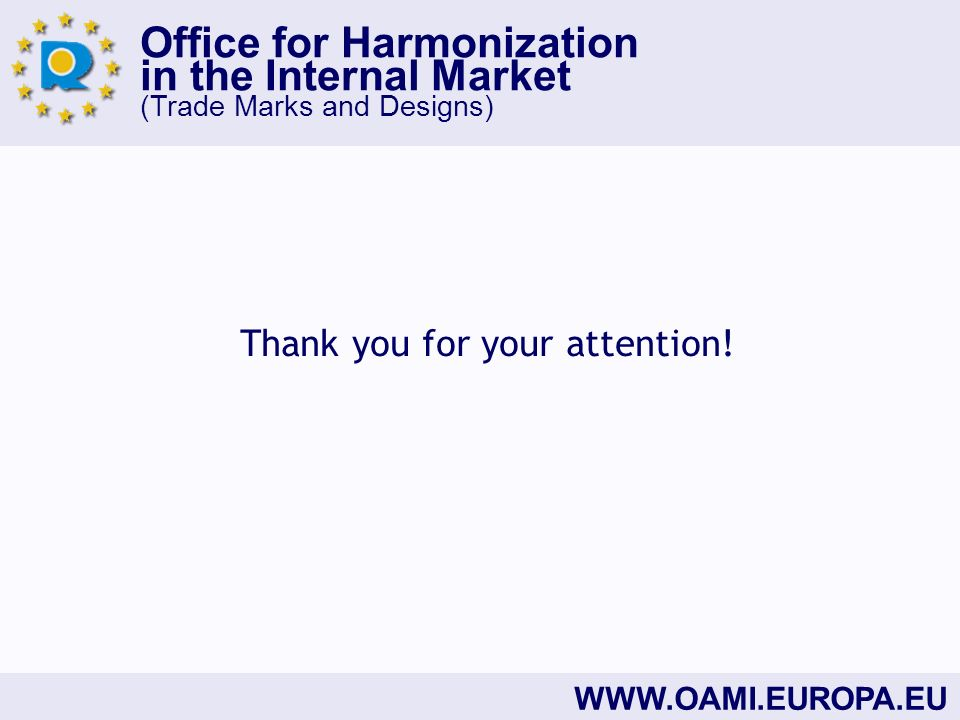 Office for Harmonization in the Internal Market (Trade Marks and Designs)   Thank you for your attention!