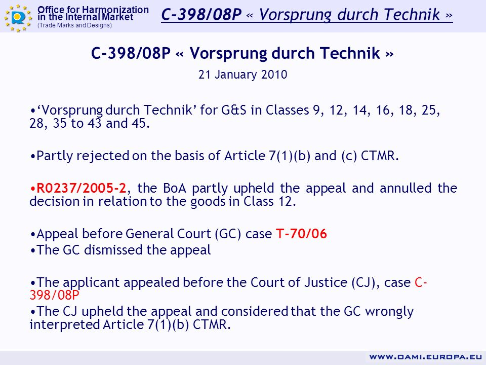Office for Harmonization in the Internal Market (Trade Marks and Designs) C-398/08P « Vorsprung durch Technik » 21 January 2010 Vorsprung durch Technik for G&S in Classes 9, 12, 14, 16, 18, 25, 28, 35 to 43 and 45.