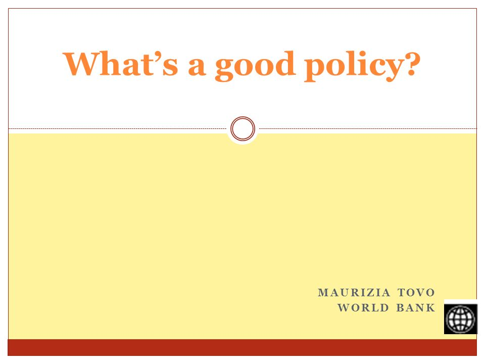 MAURIZIA TOVO WORLD BANK Whats a good policy?