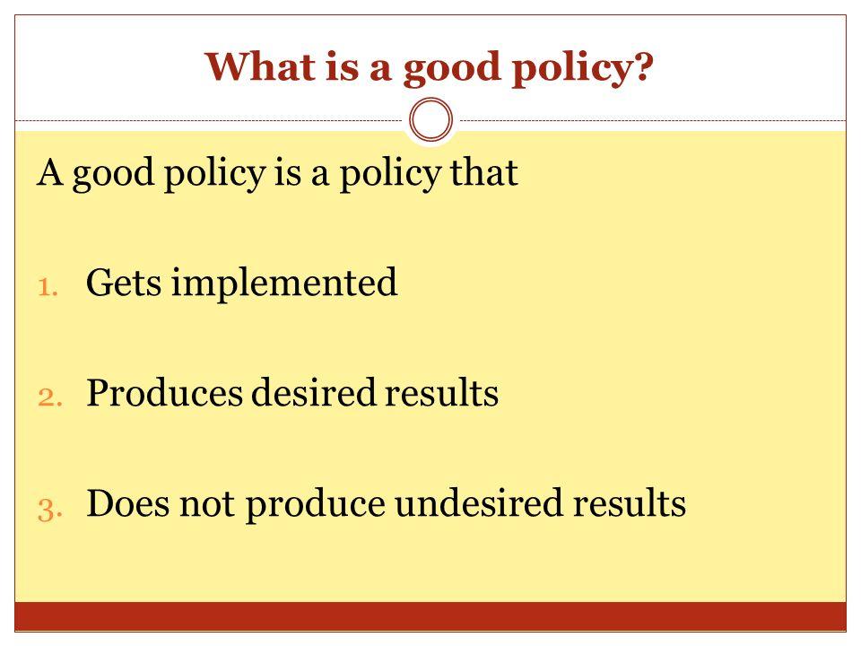What is a good policy. A good policy is a policy that 1.