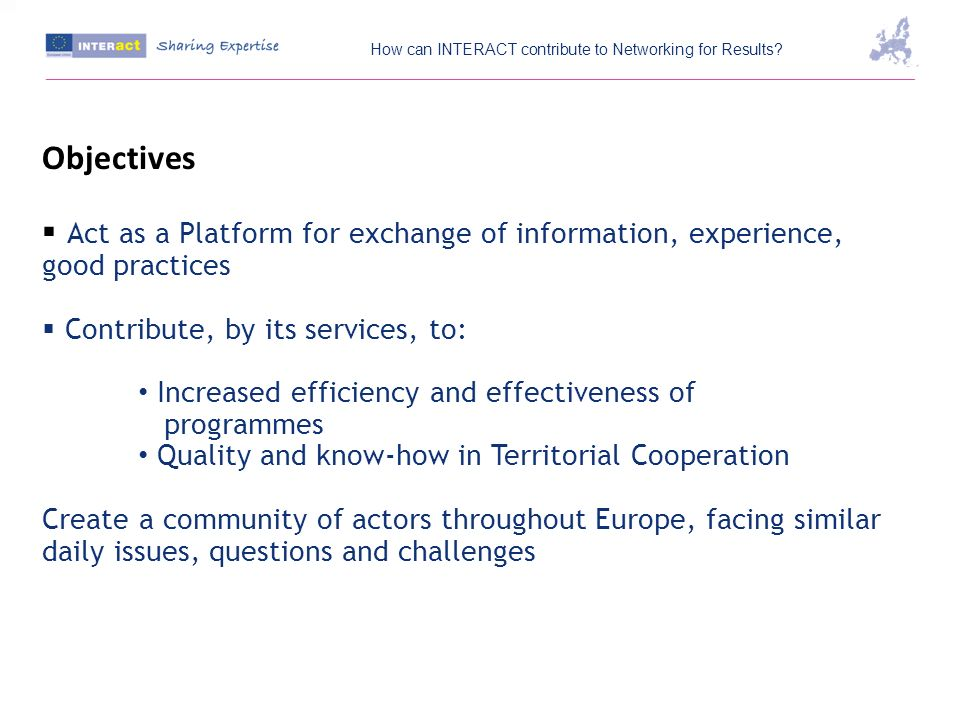 Objectives Act as a Platform for exchange of information, experience, good practices Contribute, by its services, to: Increased efficiency and effecti