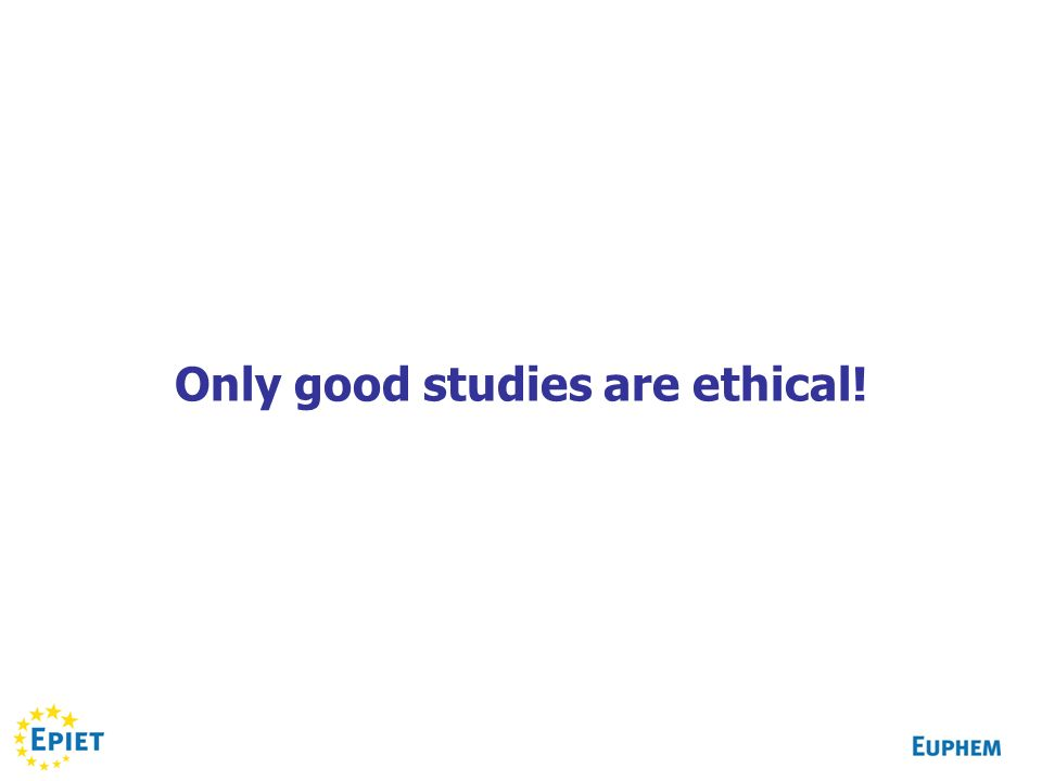 Only good studies are ethical!