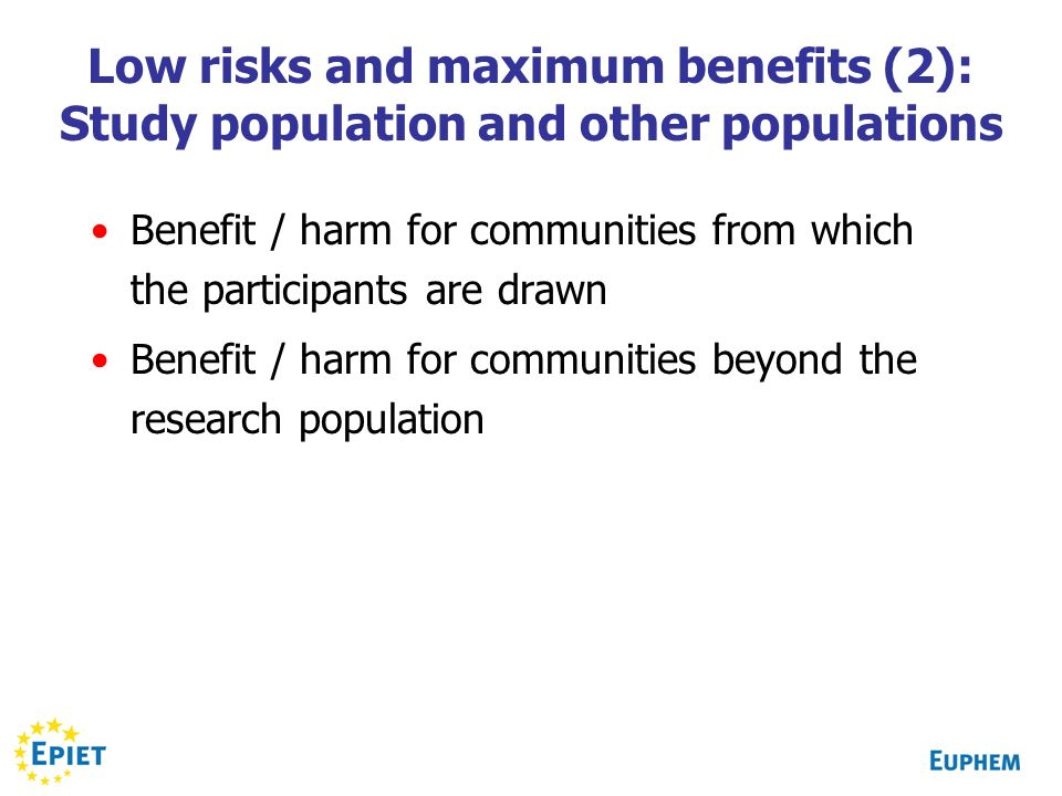Low risks and maximum benefits (2): Study population and other populations Benefit / harm for communities from which the participants are drawn Benefit / harm for communities beyond the research population