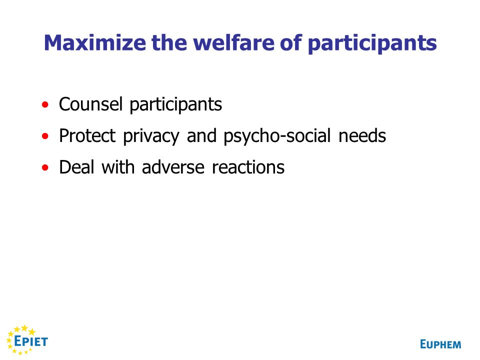 Maximize the welfare of participants Counsel participants Protect privacy and psycho-social needs Deal with adverse reactions