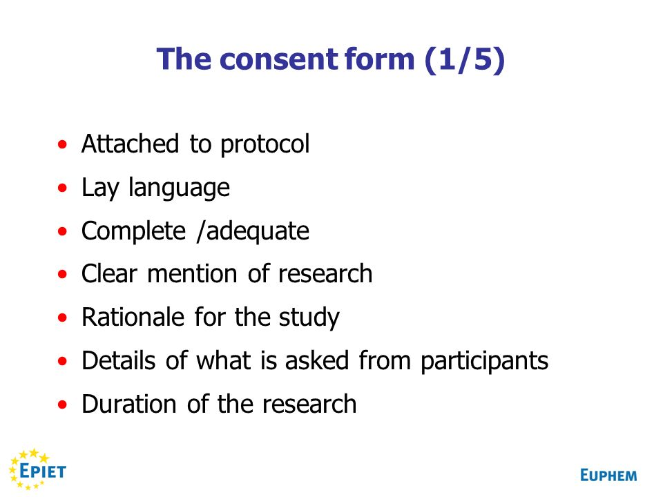 The consent form (1/5) Attached to protocol Lay language Complete /adequate Clear mention of research Rationale for the study Details of what is asked from participants Duration of the research