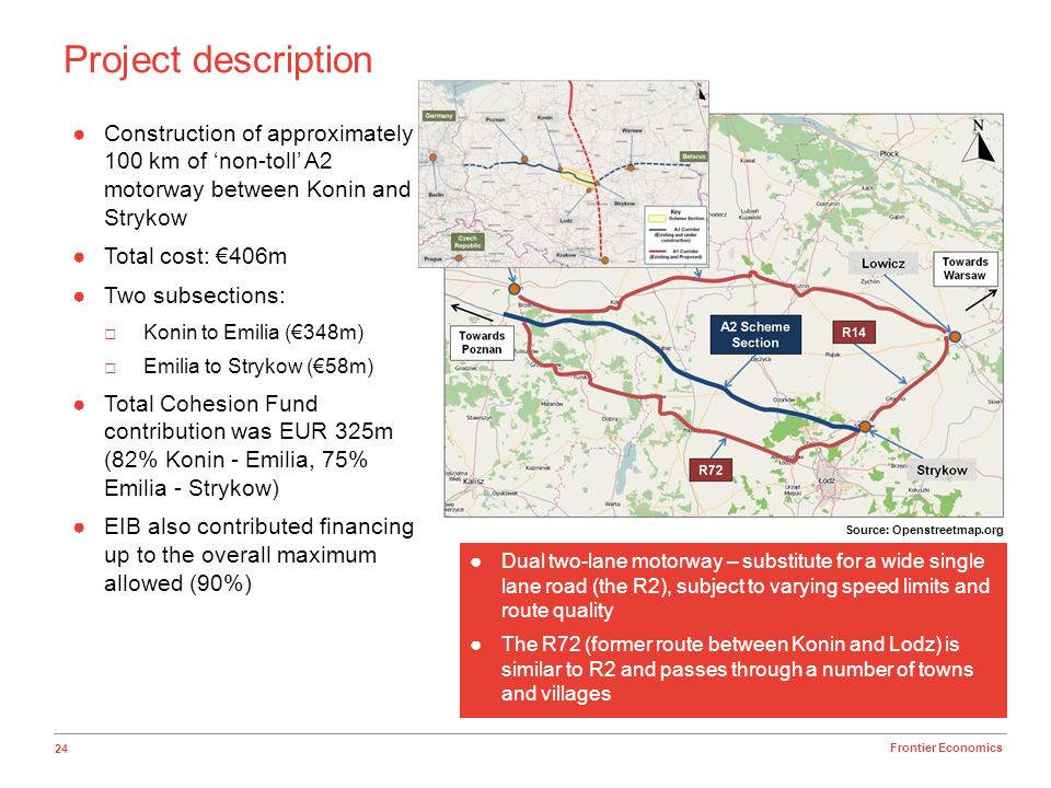 24 Frontier Economics Project description Source: Openstreetmap.org Construction of approximately 100 km of non-toll A2 motorway between Konin and Str