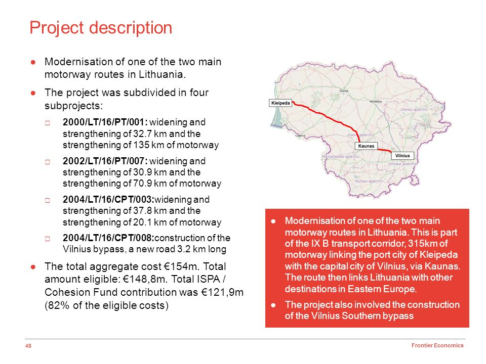 48 Frontier Economics Project description Modernisation of one of the two main motorway routes in Lithuania. The project was subdivided in four subpro
