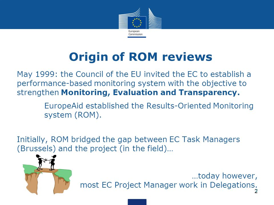 3 Main features of ROM system OECD DAC evaluation criteria PCM / Logical Framework Approach For on-going and closed projects/programmes (on-going ROM, ex-post ROM, regional ROM) Standard methodology for all projects Selection of projects for ROM Mission procedure Questions guiding the assessment Report formats Grading system External experts 3 ROM reviews: asnapshot of the projects quality and performance