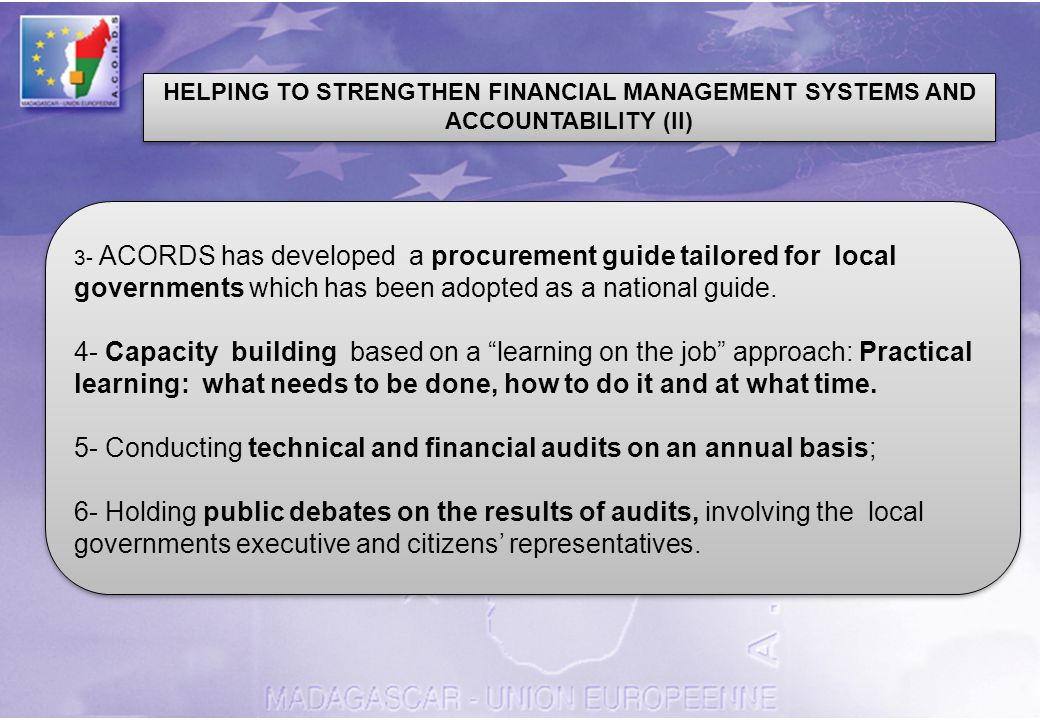 HELPING TO STRENGTHEN FINANCIAL MANAGEMENT SYSTEMS AND ACCOUNTABILITY (II) 3- ACORDS has developed a procurement guide tailored for local governments which has been adopted as a national guide.