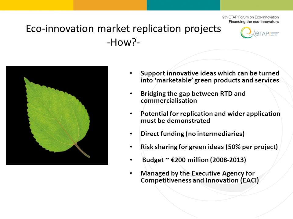 Support innovative ideas which can be turned into marketable green products and services Bridging the gap between RTD and commercialisation Potential