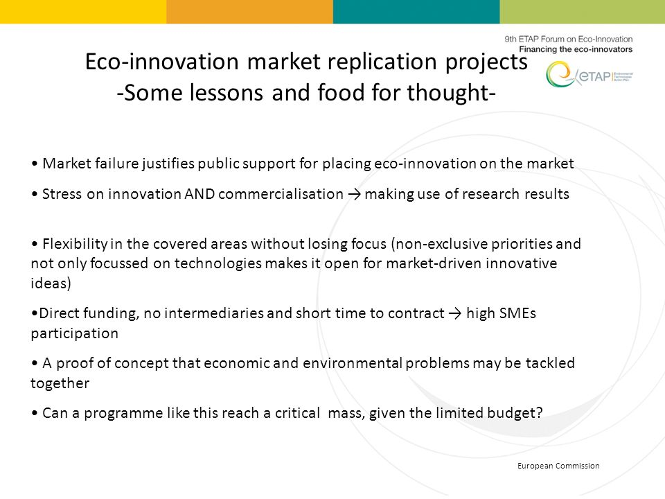 European Commission Eco-innovation market replication projects -Some lessons and food for thought- Market failure justifies public support for placing