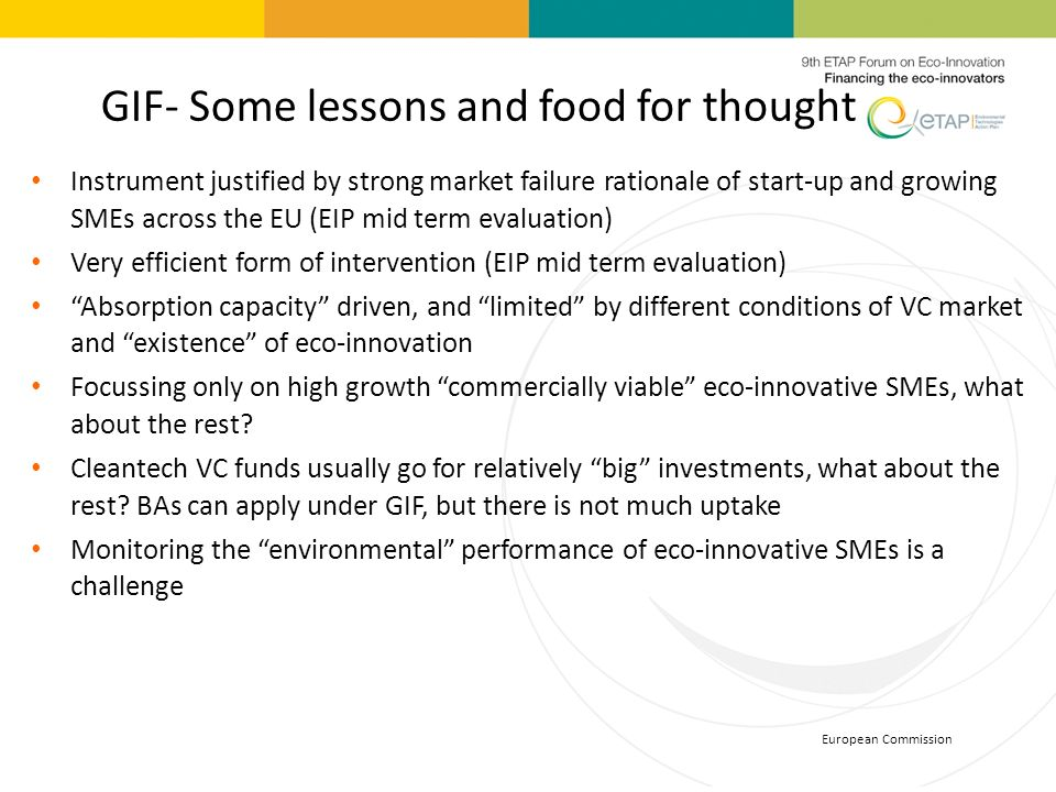 European Commission GIF- Some lessons and food for thought Instrument justified by strong market failure rationale of start-up and growing SMEs across