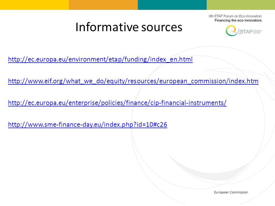European Commission Informative sources http://ec.europa.eu/environment/etap/funding/index_en.html http://www.eif.org/what_we_do/equity/resources/euro