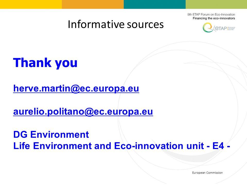 Informative sources Thank you herve.martin@ec.europa.eu aurelio.politano@ec.europa.eu DG Environment Life Environment and Eco-innovation unit - E4 -