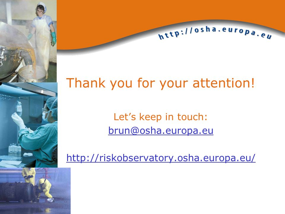 Thank you for your attention! Lets keep in touch: brun@osha.europa.eu http://riskobservatory.osha.europa.eu/