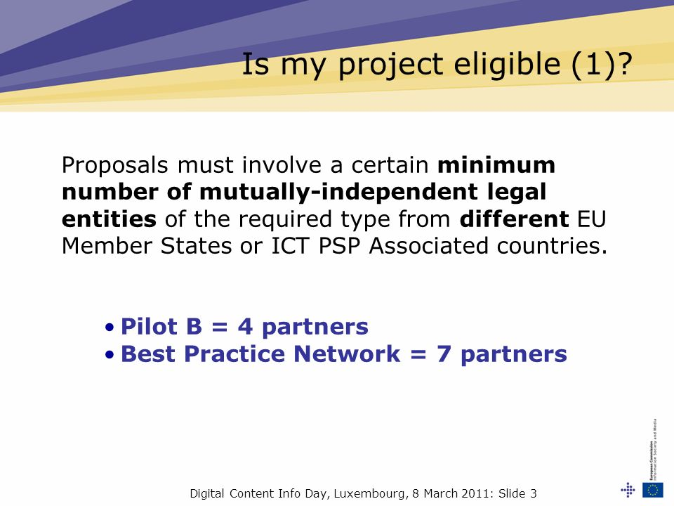 Digital Content Info Day, Luxembourg, 8 March 2011: Slide 3 Is my project eligible (1).
