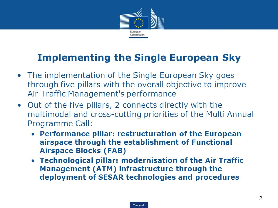 Transport Implementing the Single European Sky The implementation of the Single European Sky goes through five pillars with the overall objective to i