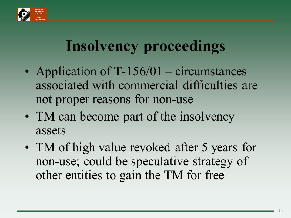 INDUSTRIAL PROPERTY OFFICE of the Czech Republic 15 Insolvency proceedings Application of T-156/01 – circumstances associated with commercial difficul