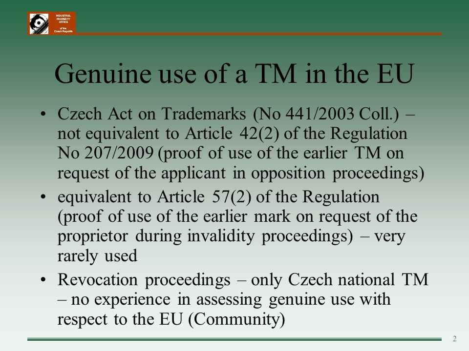 INDUSTRIAL PROPERTY OFFICE of the Czech Republic 2 Genuine use of a TM in the EU Czech Act on Trademarks (No 441/2003 Coll.) – not equivalent to Artic