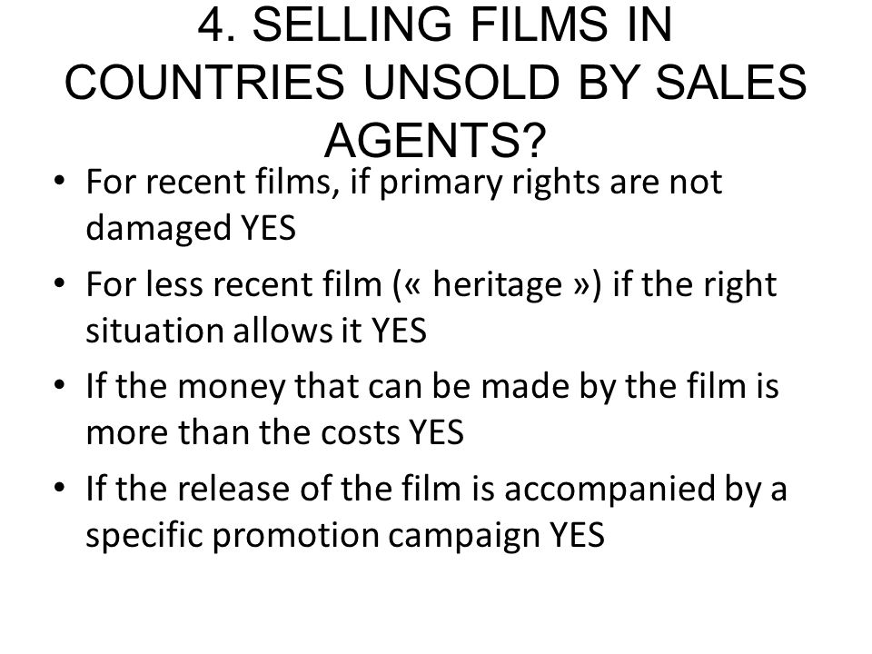 4. SELLING FILMS IN COUNTRIES UNSOLD BY SALES AGENTS.