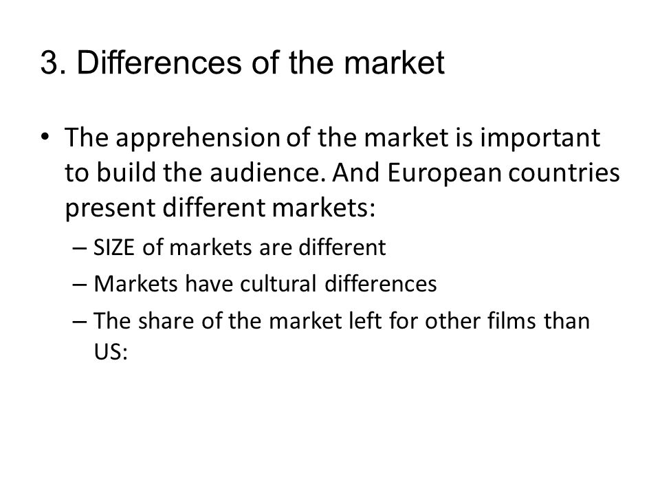 3. Differences of the market The apprehension of the market is important to build the audience.
