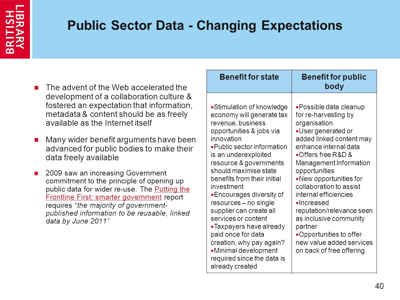 40 Public Sector Data - Changing Expectations The advent of the Web accelerated the development of a collaboration culture & fostered an expectation t