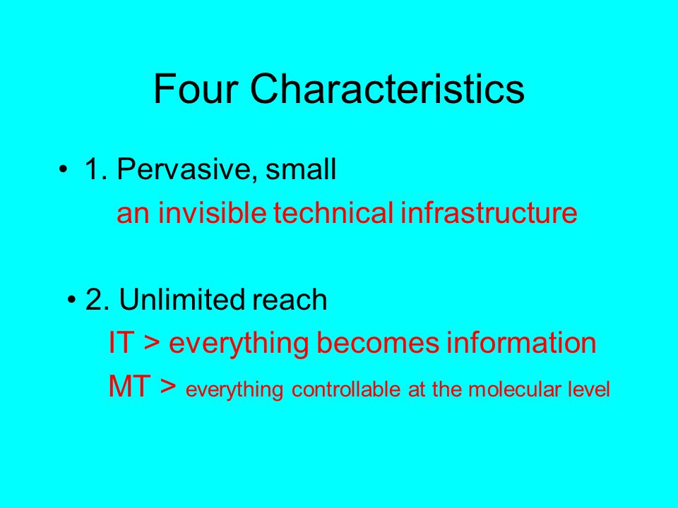 Four Characteristics 1. Pervasive, small an invisible technical infrastructure 2.