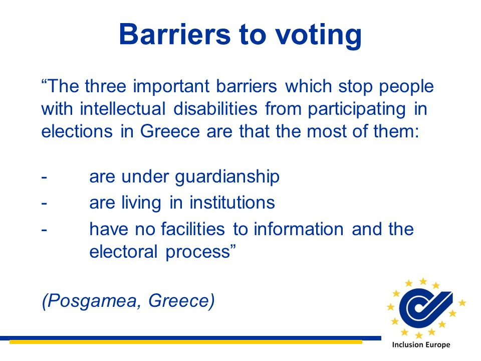 The three important barriers which stop people with intellectual disabilities from participating in elections in Greece are that the most of them: -ar