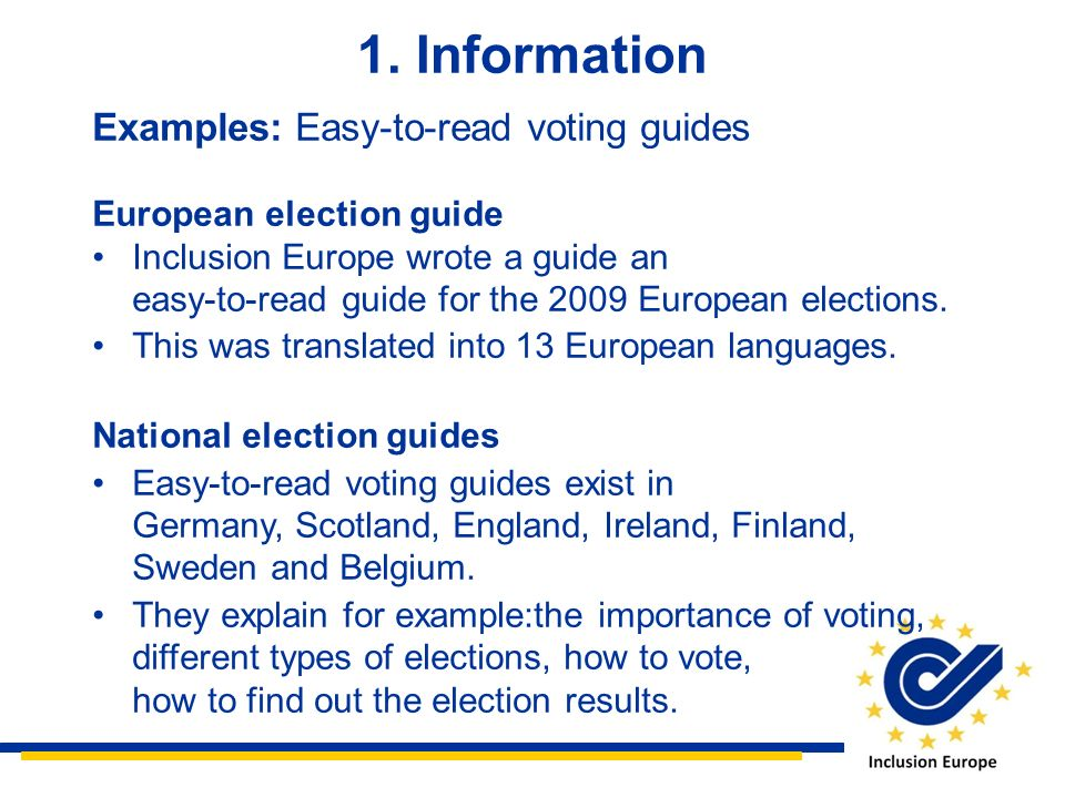 1. Information Examples: Easy-to-read voting guides European election guide Inclusion Europe wrote a guide an easy-to-read guide for the 2009 European