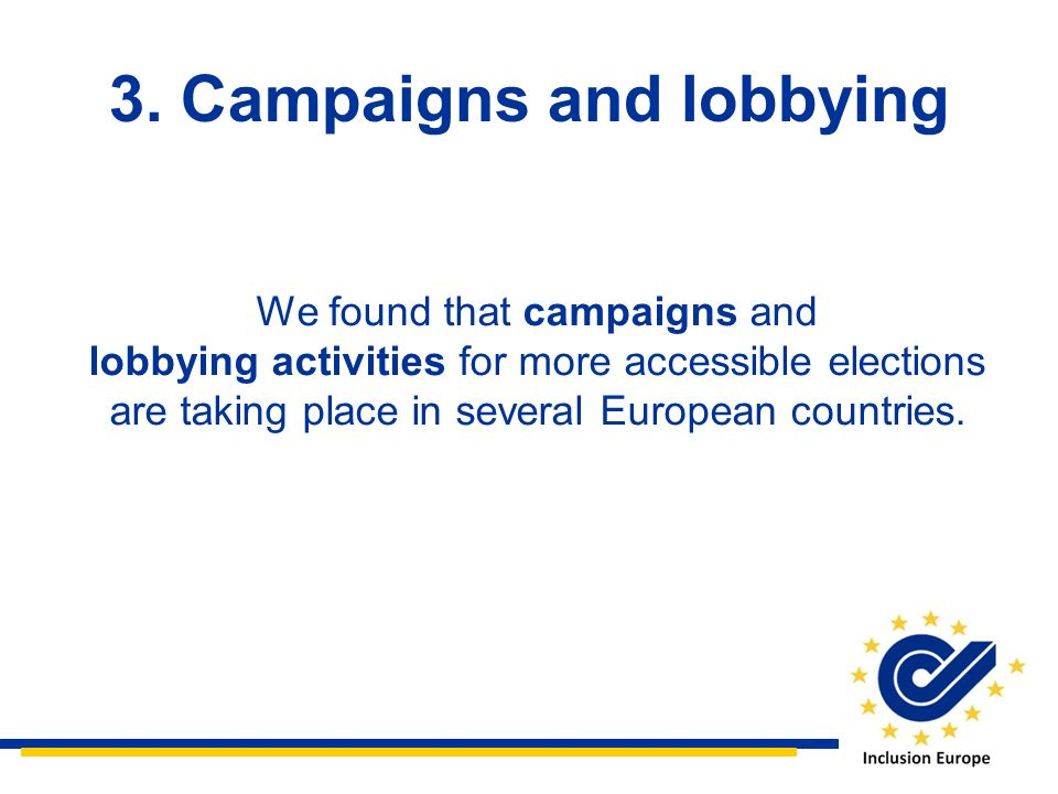 3. Campaigns and lobbying We found that campaigns and lobbying activities for more accessible elections are taking place in several European countries