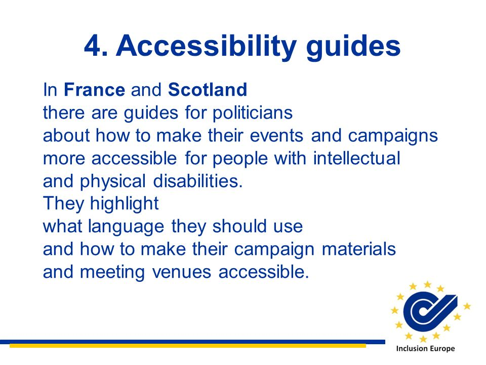 4. Accessibility guides In France and Scotland there are guides for politicians about how to make their events and campaigns more accessible for peopl
