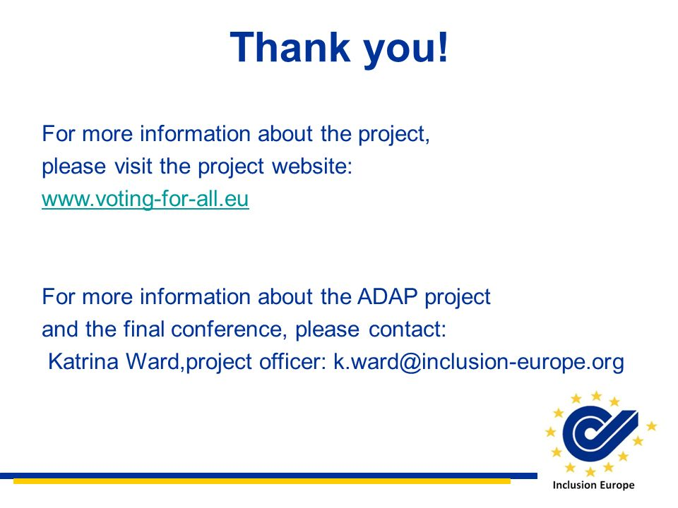 Thank you! For more information about the project, please visit the project website: www.voting-for-all.eu For more information about the ADAP project