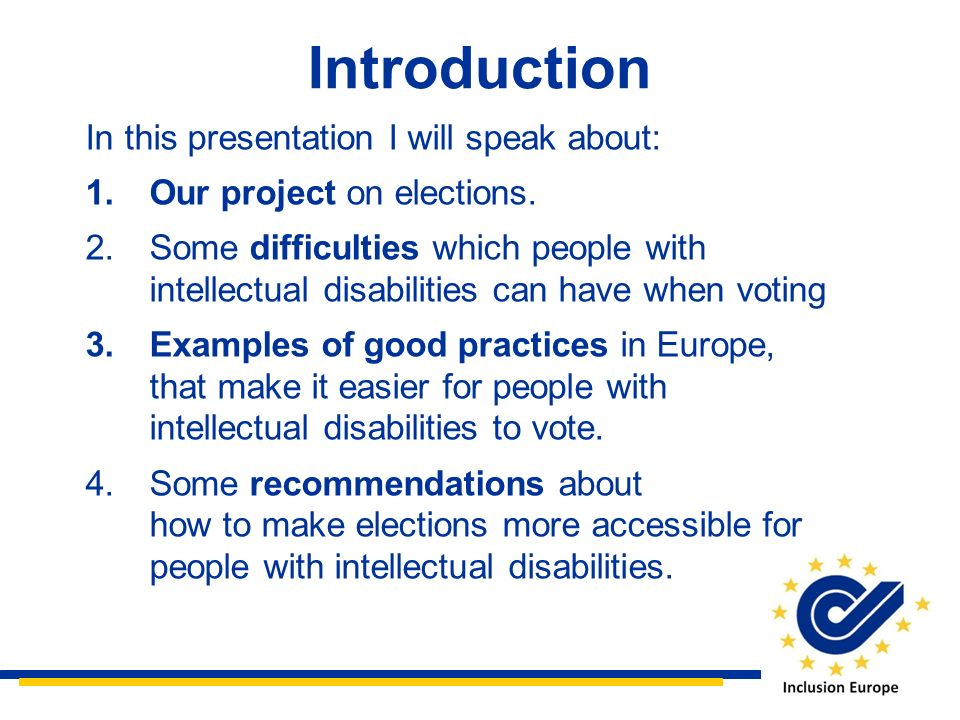 Introduction In this presentation I will speak about: 1.Our project on elections. 2.Some difficulties which people with intellectual disabilities can