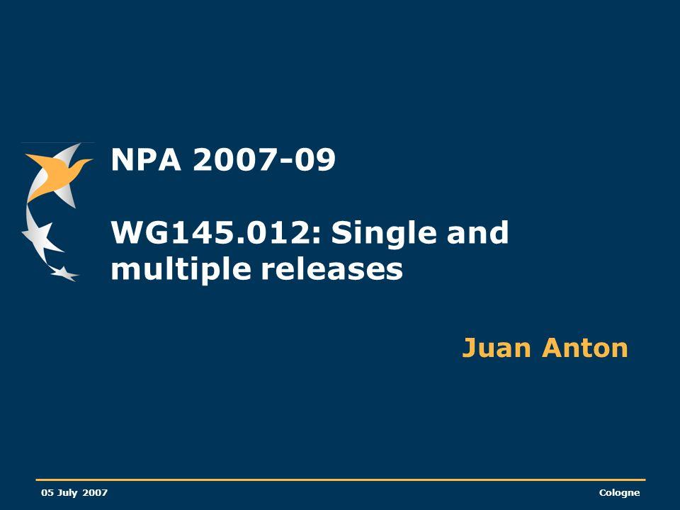 05 July 2007Cologne NPA 2007-09 WG145.012: Single and multiple releases Juan Anton